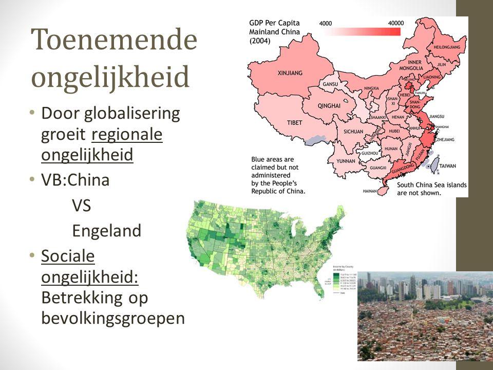 Toenemende ongelijkheid Door globalisering groeit regionale ongelijkheid VB:China VS Engeland Sociale ongelijkheid: Betrekking op bevolkingsgroepen