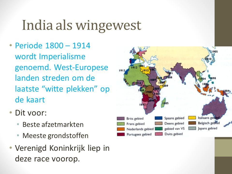 """India als wingewest Periode 1800 – 1914 wordt Imperialisme genoemd. West-Europese landen streden om de laatste """"witte plekken"""" op de kaart Dit voor: B"""