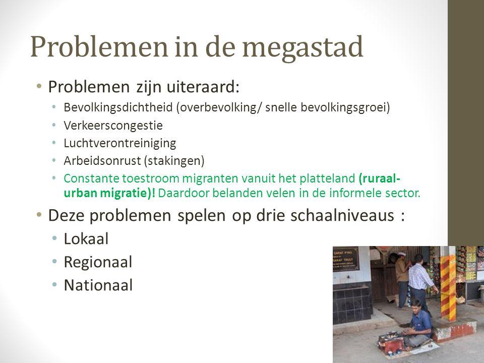 Problemen in de megastad Problemen zijn uiteraard: Bevolkingsdichtheid (overbevolking/ snelle bevolkingsgroei) Verkeerscongestie Luchtverontreiniging