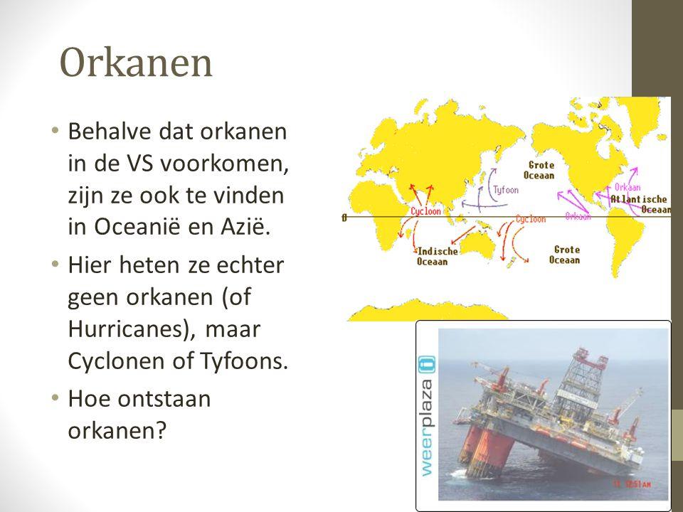 Orkanen Behalve dat orkanen in de VS voorkomen, zijn ze ook te vinden in Oceanië en Azië. Hier heten ze echter geen orkanen (of Hurricanes), maar Cycl