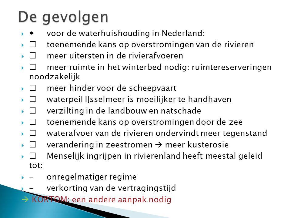  voor de waterhuishouding in Nederland:   toenemende kans op overstromingen van de rivieren   meer uitersten in de rivierafvoeren   meer ruimte