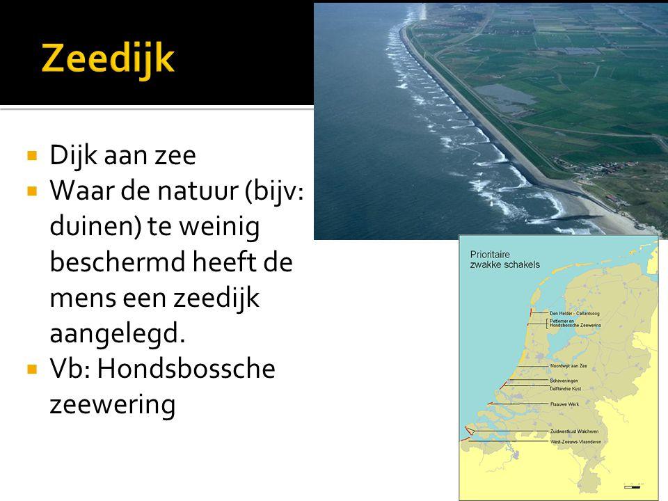  Dijk aan zee  Waar de natuur (bijv: duinen) te weinig beschermd heeft de mens een zeedijk aangelegd.