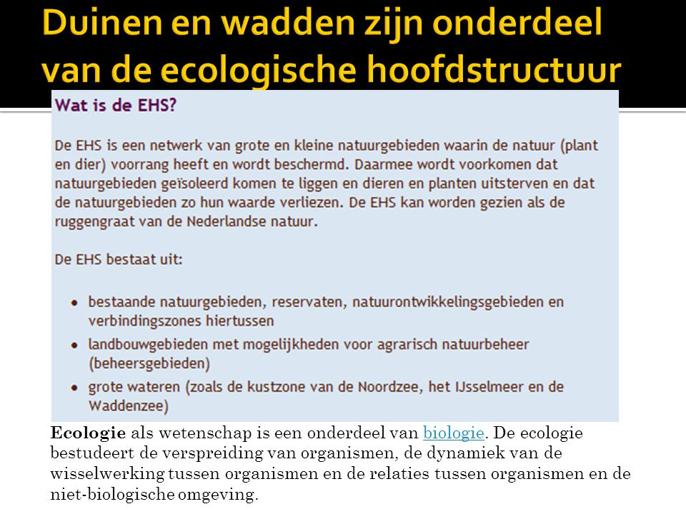 Ecologie als wetenschap is een onderdeel van biologie.