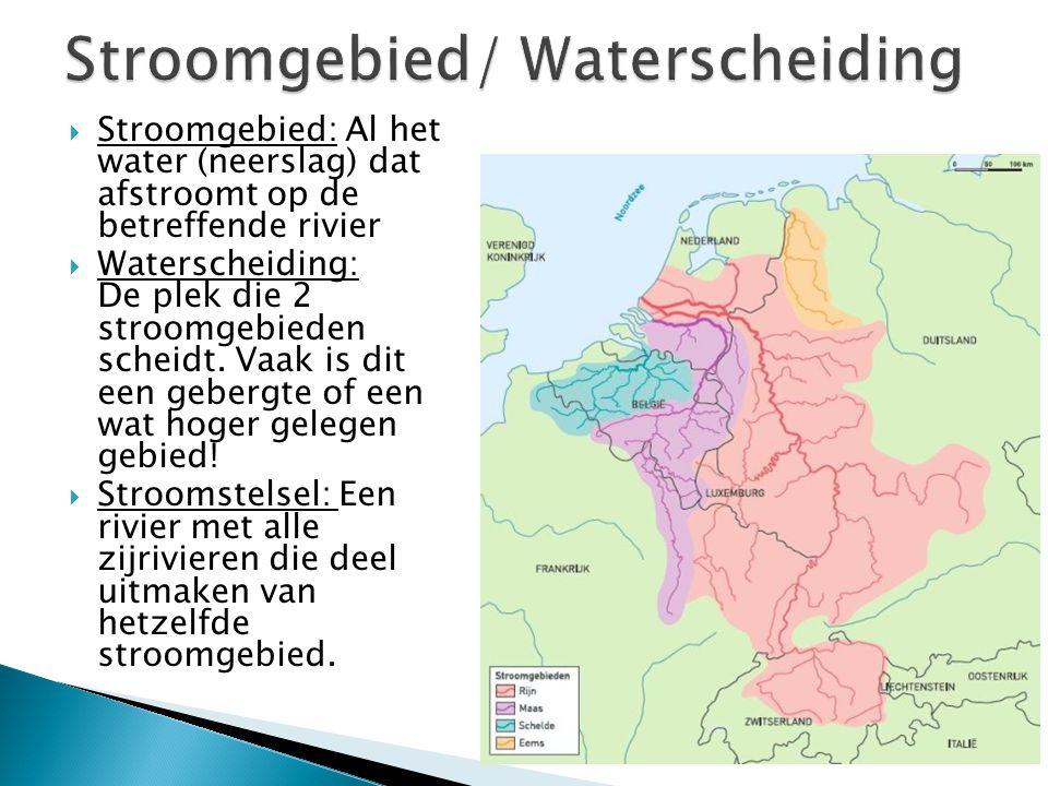  Stroomgebied: Al het water (neerslag) dat afstroomt op de betreffende rivier  Waterscheiding: De plek die 2 stroomgebieden scheidt. Vaak is dit een
