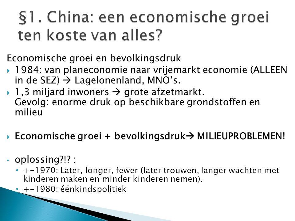 Economische groei en bevolkingsdruk  1984: van planeconomie naar vrijemarkt economie (ALLEEN in de SEZ)  Lagelonenland, MNO's.  1,3 miljard inwoner