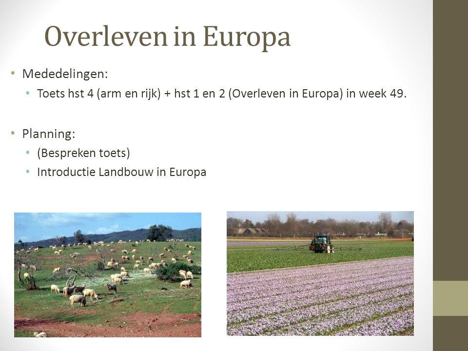 Overleven in Europa Mededelingen: Toets hst 4 (arm en rijk) + hst 1 en 2 (Overleven in Europa) in week 49. Planning: (Bespreken toets) Introductie Lan