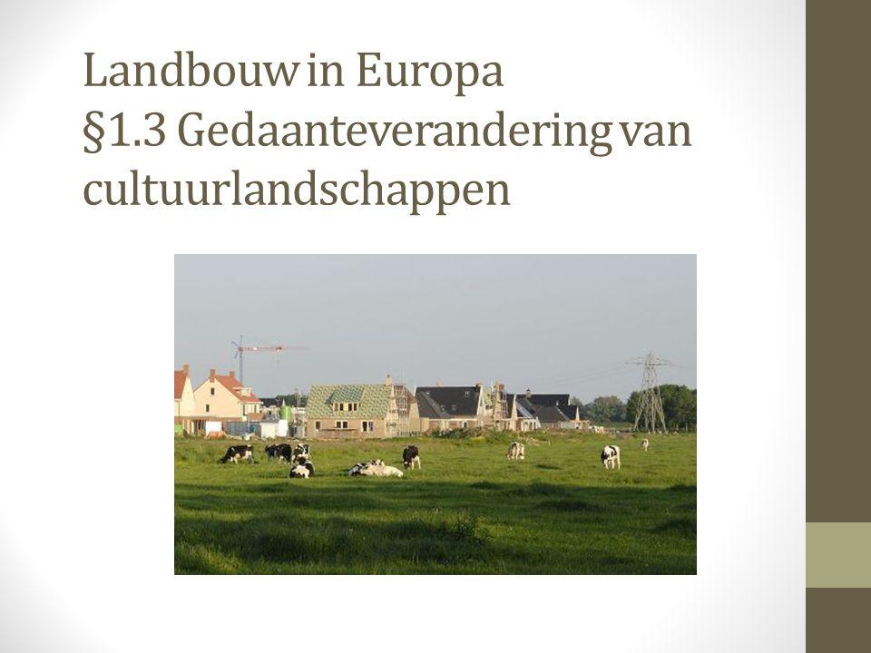 Landbouw in Europa §1.3 Gedaanteverandering van cultuurlandschappen