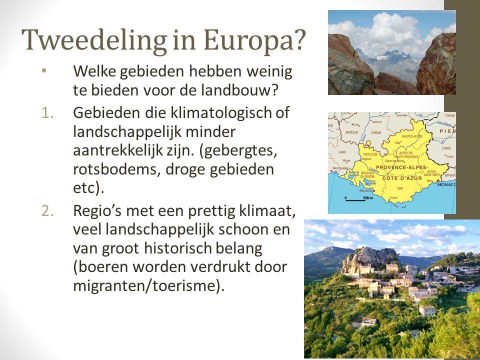 Tweedeling in Europa? Welke gebieden hebben weinig te bieden voor de landbouw? 1.Gebieden die klimatologisch of landschappelijk minder aantrekkelijk z