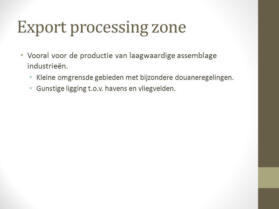 Export processing zone Vooral voor de productie van laagwaardige assemblage industrieën.