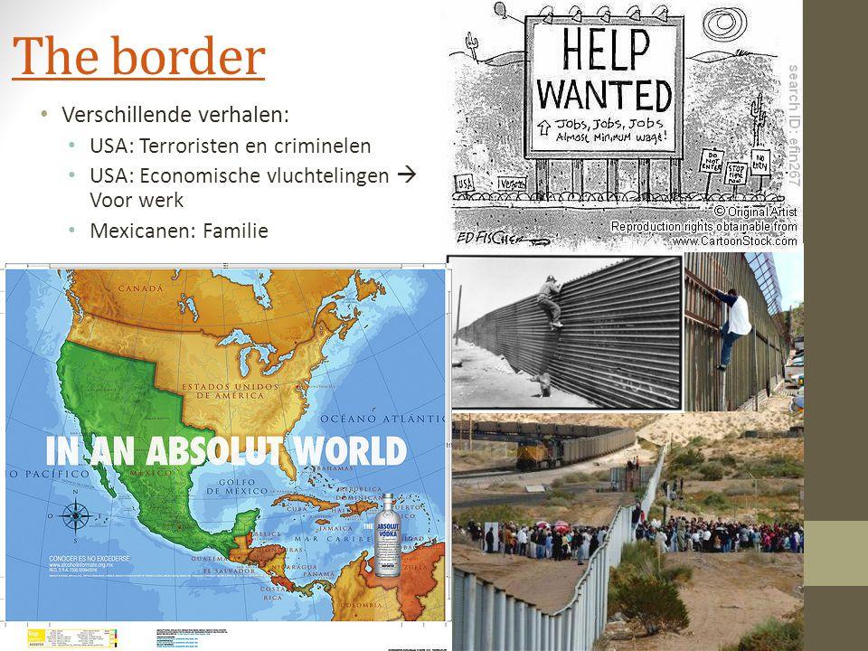 The border Verschillende verhalen: USA: Terroristen en criminelen USA: Economische vluchtelingen  Voor werk Mexicanen: Familie