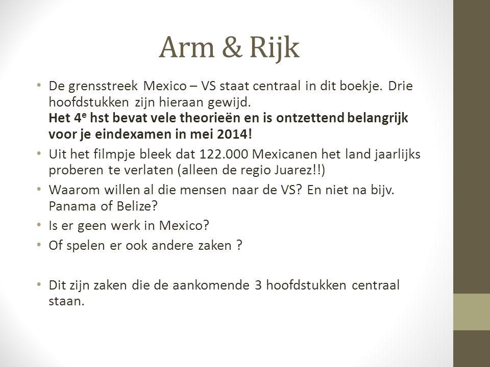 Arm & Rijk De grensstreek Mexico – VS staat centraal in dit boekje. Drie hoofdstukken zijn hieraan gewijd. Het 4 e hst bevat vele theorieën en is ontz