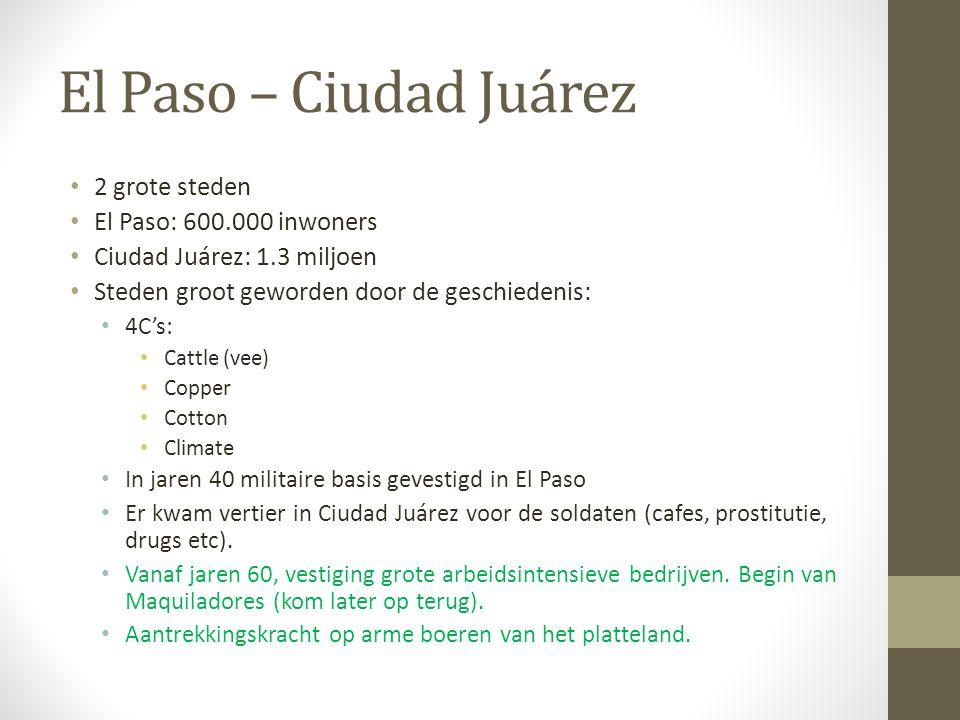 El Paso – Ciudad Juárez 2 grote steden El Paso: 600.000 inwoners Ciudad Juárez: 1.3 miljoen Steden groot geworden door de geschiedenis: 4C's: Cattle (