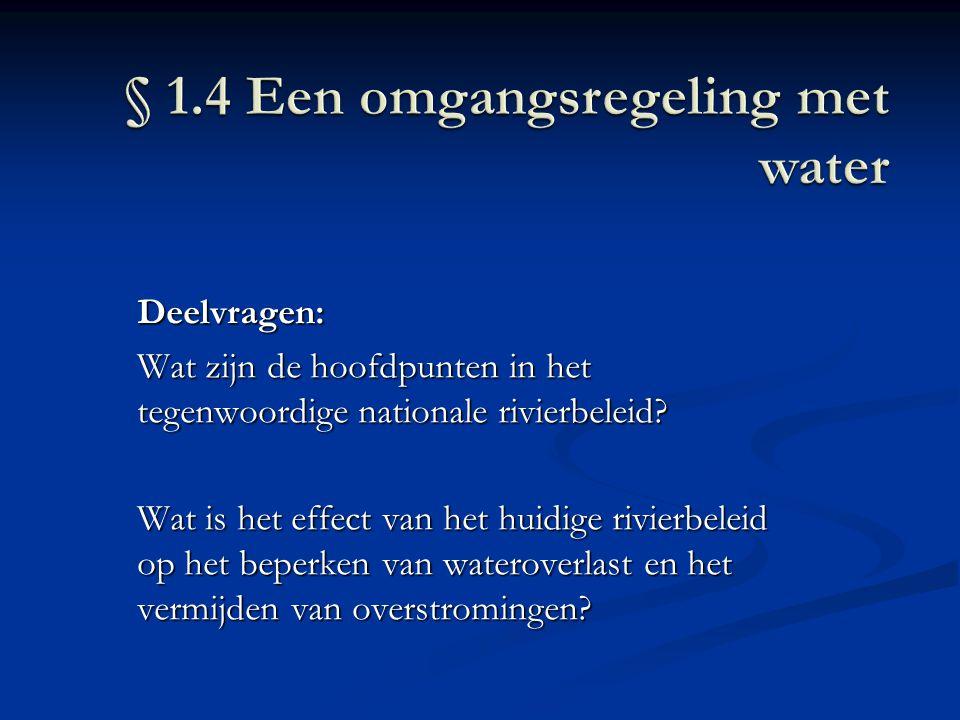 Deelvragen: Wat zijn de hoofdpunten in het tegenwoordige nationale rivierbeleid? Wat is het effect van het huidige rivierbeleid op het beperken van wa