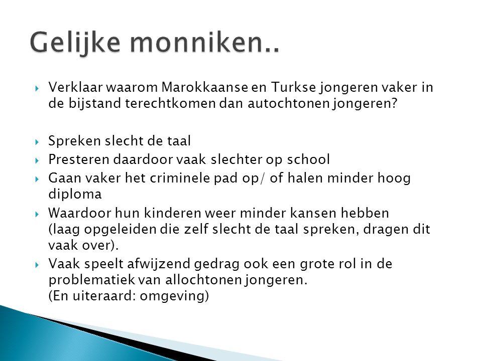  Verklaar waarom Marokkaanse en Turkse jongeren vaker in de bijstand terechtkomen dan autochtonen jongeren.