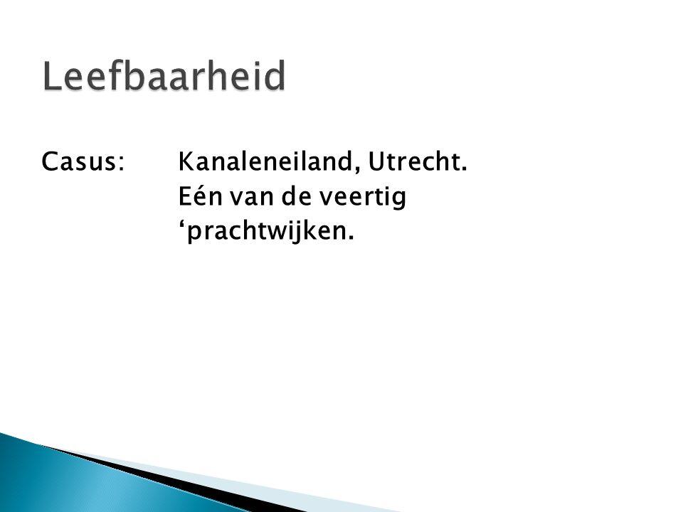 Leefbaarheid Casus: Kanaleneiland, Utrecht. Eén van de veertig 'prachtwijken.