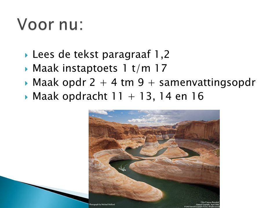  Lees de tekst paragraaf 1,2  Maak instaptoets 1 t/m 17  Maak opdr 2 + 4 tm 9 + samenvattingsopdr  Maak opdracht 11 + 13, 14 en 16