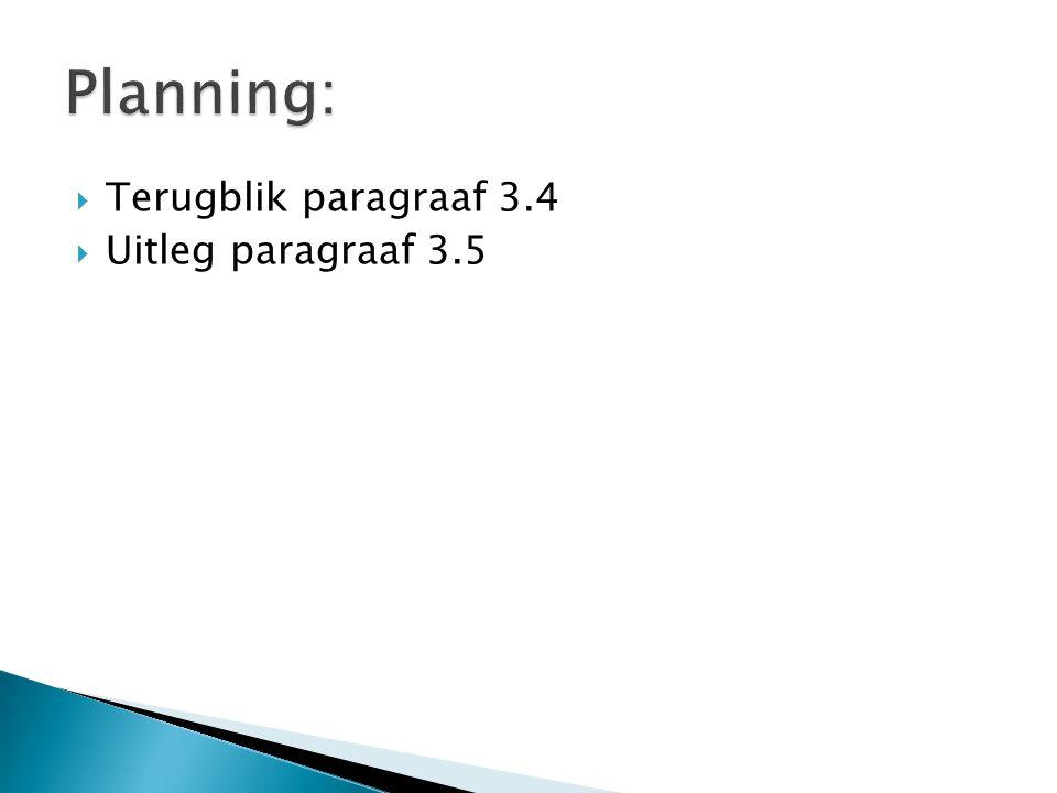  Terugblik paragraaf 3.4  Uitleg paragraaf 3.5