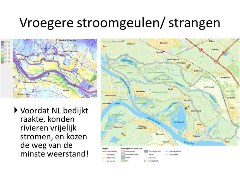  Voordat NL bedijkt raakte, konden rivieren vrijelijk stromen, en kozen de weg van de minste weerstand! Vroegere stroomgeulen/ strangen