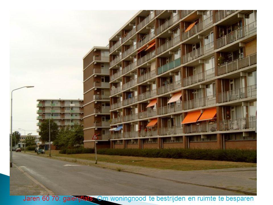 Jaren 60 70: galerijflats: Om woningnood te bestrijden en ruimte te besparen