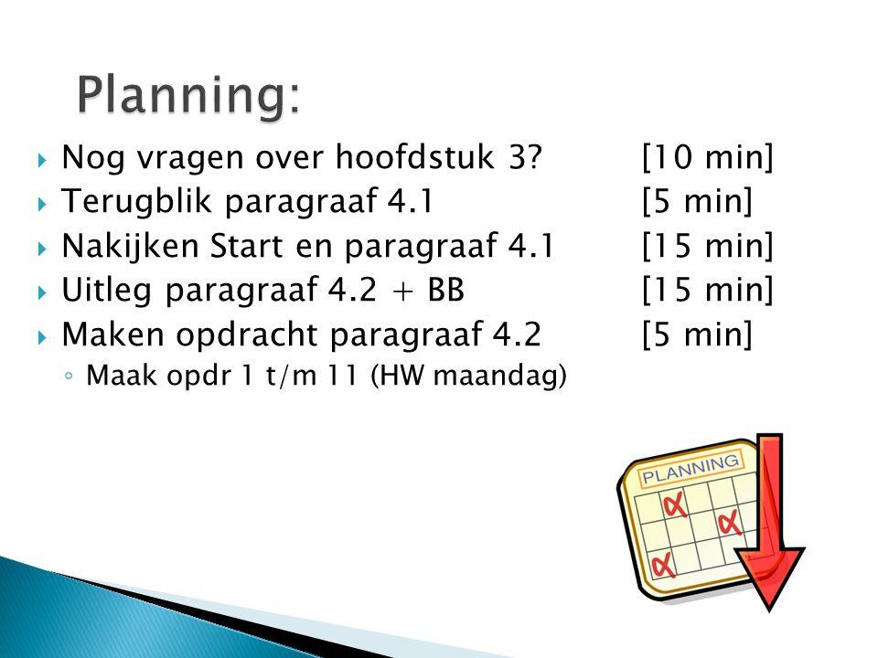  Nog vragen over hoofdstuk 3? [10 min]  Terugblik paragraaf 4.1[5 min]  Nakijken Start en paragraaf 4.1[15 min]  Uitleg paragraaf 4.2 + BB[15 min]