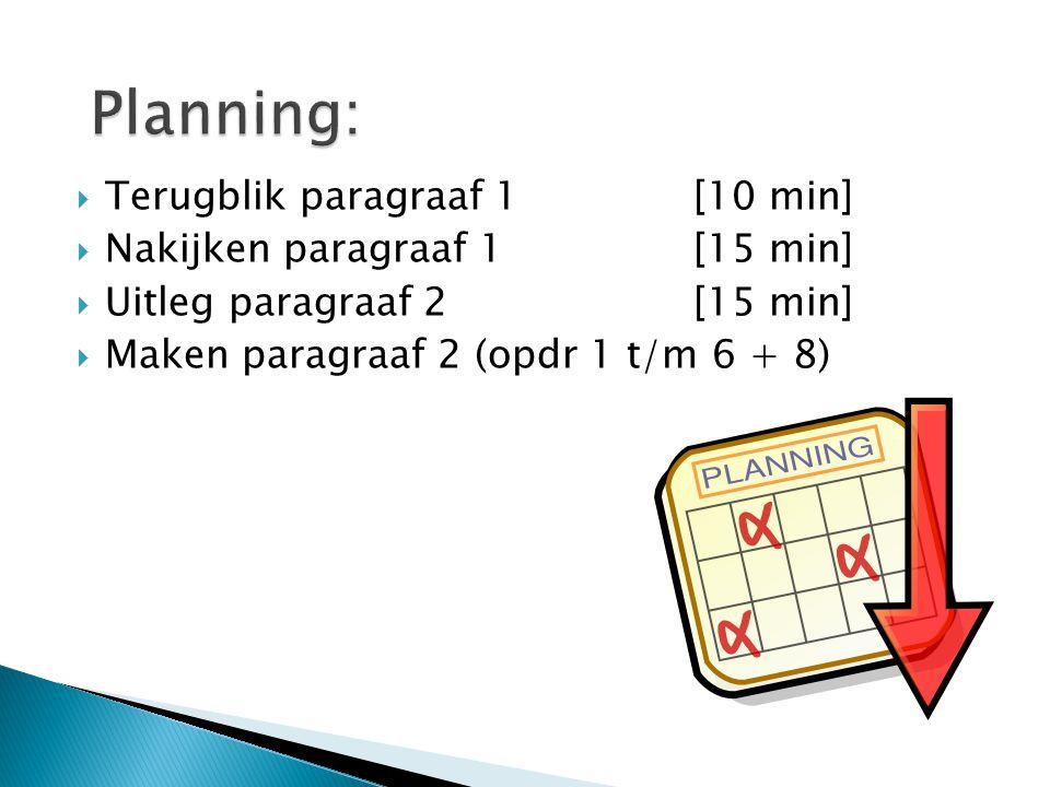  Terugblik paragraaf 1[10 min]  Nakijken paragraaf 1[15 min]  Uitleg paragraaf 2[15 min]  Maken paragraaf 2 (opdr 1 t/m 6 + 8)