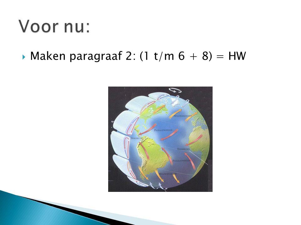  Maken paragraaf 2: (1 t/m 6 + 8) = HW