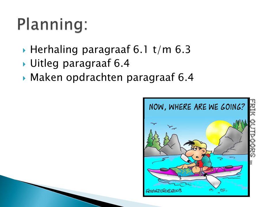  Herhaling paragraaf 6.1 t/m 6.3  Uitleg paragraaf 6.4  Maken opdrachten paragraaf 6.4