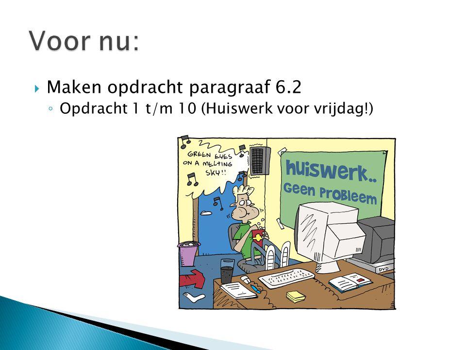  Maken opdracht paragraaf 6.2 ◦ Opdracht 1 t/m 10 (Huiswerk voor vrijdag!)