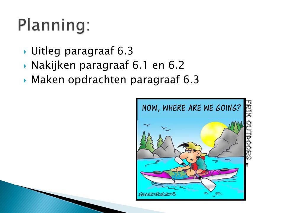  Uitleg paragraaf 6.3  Nakijken paragraaf 6.1 en 6.2  Maken opdrachten paragraaf 6.3