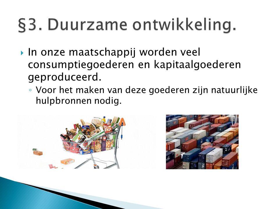  In onze maatschappij worden veel consumptiegoederen en kapitaalgoederen geproduceerd.