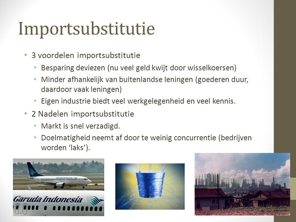 Importsubstitutie 3 voordelen importsubstitutie Besparing deviezen (nu veel geld kwijt door wisselkoersen) Minder afhankelijk van buitenlandse leningen (goederen duur, daardoor vaak leningen) Eigen industrie biedt veel werkgelegenheid en veel kennis.