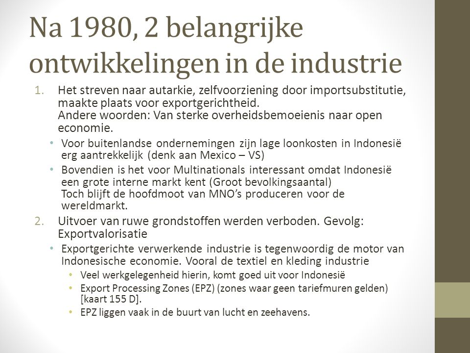 Na 1980, 2 belangrijke ontwikkelingen in de industrie 1.Het streven naar autarkie, zelfvoorziening door importsubstitutie, maakte plaats voor exportge