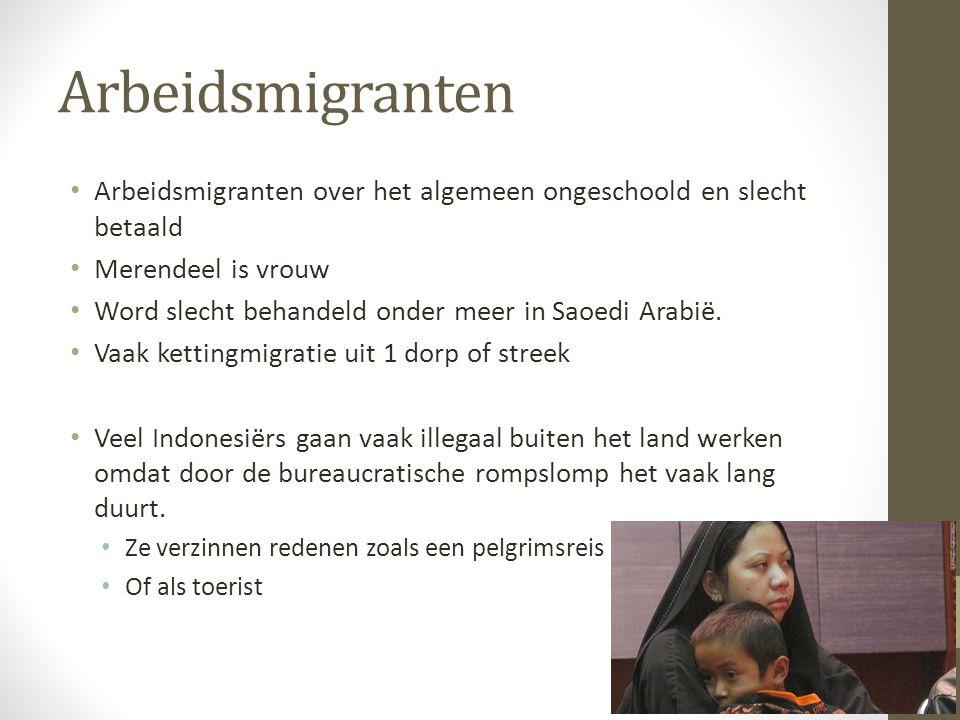 Arbeidsmigranten Arbeidsmigranten over het algemeen ongeschoold en slecht betaald Merendeel is vrouw Word slecht behandeld onder meer in Saoedi Arabië.