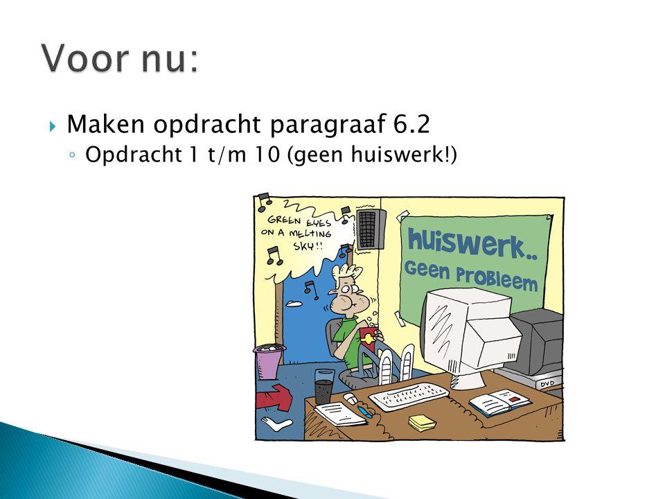  Maken opdracht paragraaf 6.2 ◦ Opdracht 1 t/m 10 (geen huiswerk!)