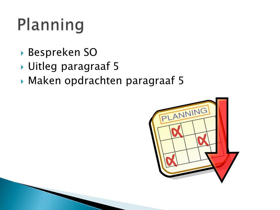  Bespreken SO  Uitleg paragraaf 5  Maken opdrachten paragraaf 5