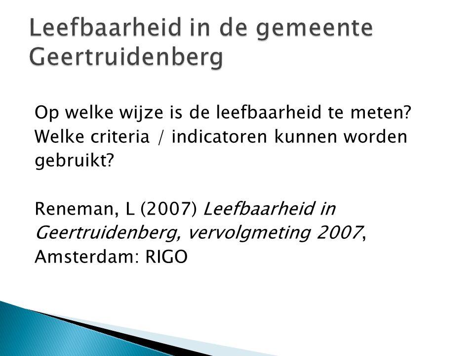 Op welke wijze is de leefbaarheid te meten? Welke criteria / indicatoren kunnen worden gebruikt? Reneman, L (2007) Leefbaarheid in Geertruidenberg, ve