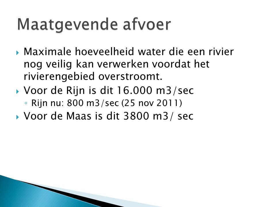  Maximale hoeveelheid water die een rivier nog veilig kan verwerken voordat het rivierengebied overstroomt.  Voor de Rijn is dit 16.000 m3/sec ◦ Rij