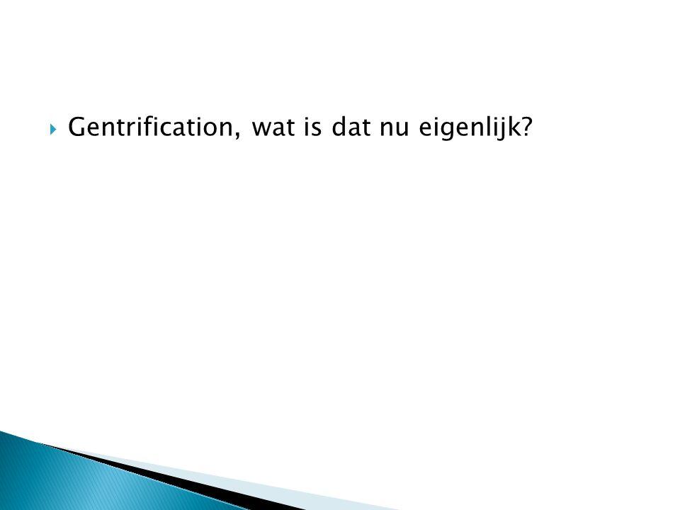  Gentrification, wat is dat nu eigenlijk?