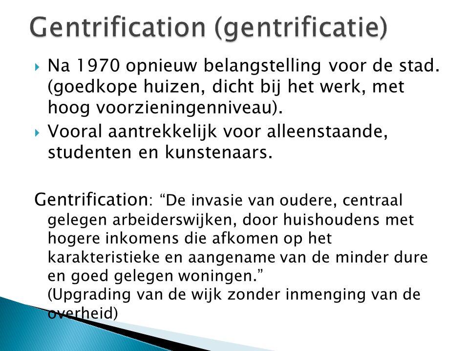 Na 1970 opnieuw belangstelling voor de stad. (goedkope huizen, dicht bij het werk, met hoog voorzieningenniveau).  Vooral aantrekkelijk voor alleen