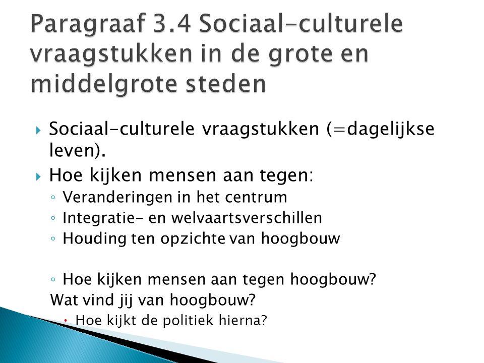  Sociaal-culturele vraagstukken (=dagelijkse leven).  Hoe kijken mensen aan tegen: ◦ Veranderingen in het centrum ◦ Integratie- en welvaartsverschil