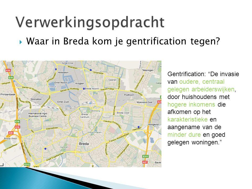 """ Waar in Breda kom je gentrification tegen? Gentrification: """"De invasie van oudere, centraal gelegen arbeiderswijken, door huishoudens met hogere ink"""