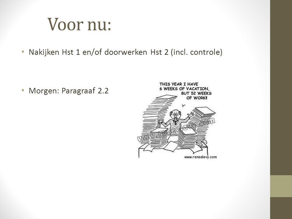 Voor nu: Nakijken Hst 1 en/of doorwerken Hst 2 (incl. controle) Morgen: Paragraaf 2.2