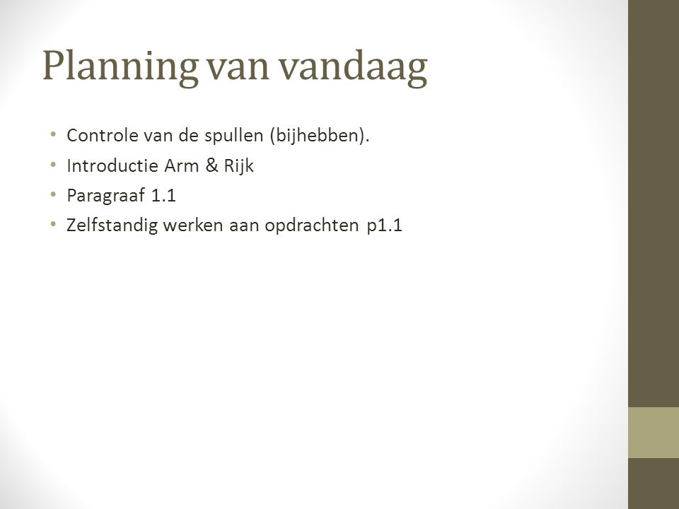 Planning van vandaag Controle van de spullen (bijhebben). Introductie Arm & Rijk Paragraaf 1.1 Zelfstandig werken aan opdrachten p1.1