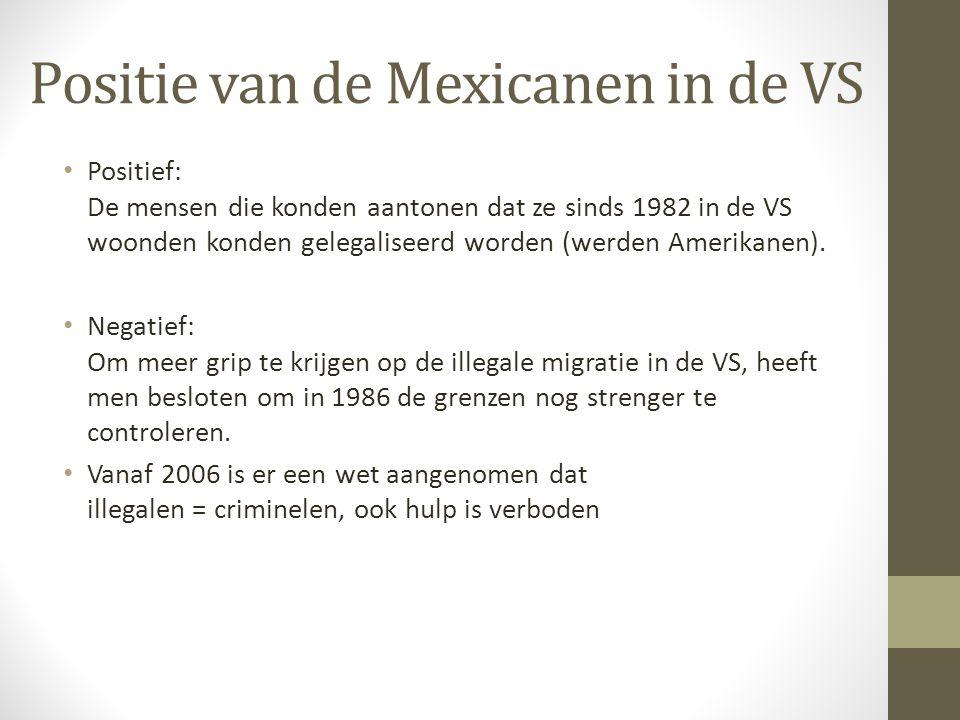 Positie van de Mexicanen in de VS Positief: De mensen die konden aantonen dat ze sinds 1982 in de VS woonden konden gelegaliseerd worden (werden Ameri