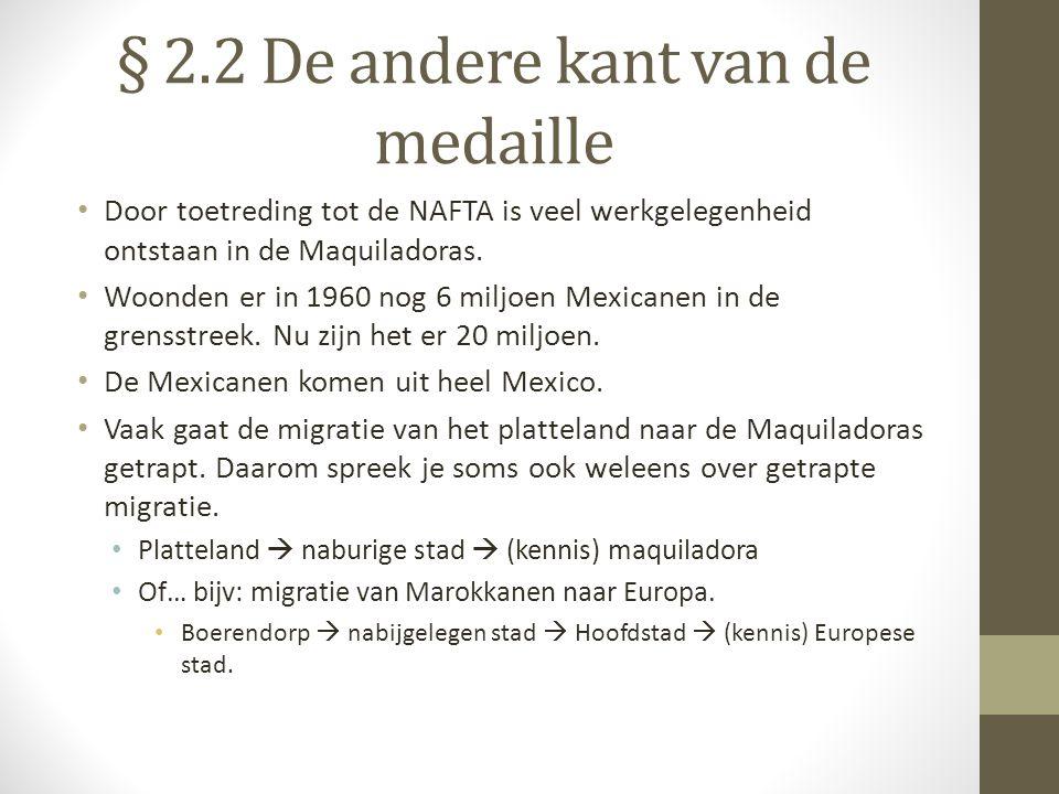 § 2.2 De andere kant van de medaille Door toetreding tot de NAFTA is veel werkgelegenheid ontstaan in de Maquiladoras.