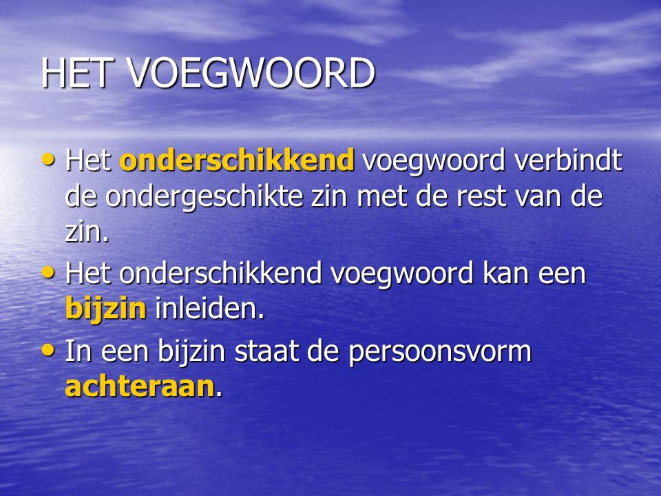 HET VOEGWOORD Het onderschikkend voegwoord verbindt de ondergeschikte zin met de rest van de zin. Het onderschikkend voegwoord verbindt de ondergeschi