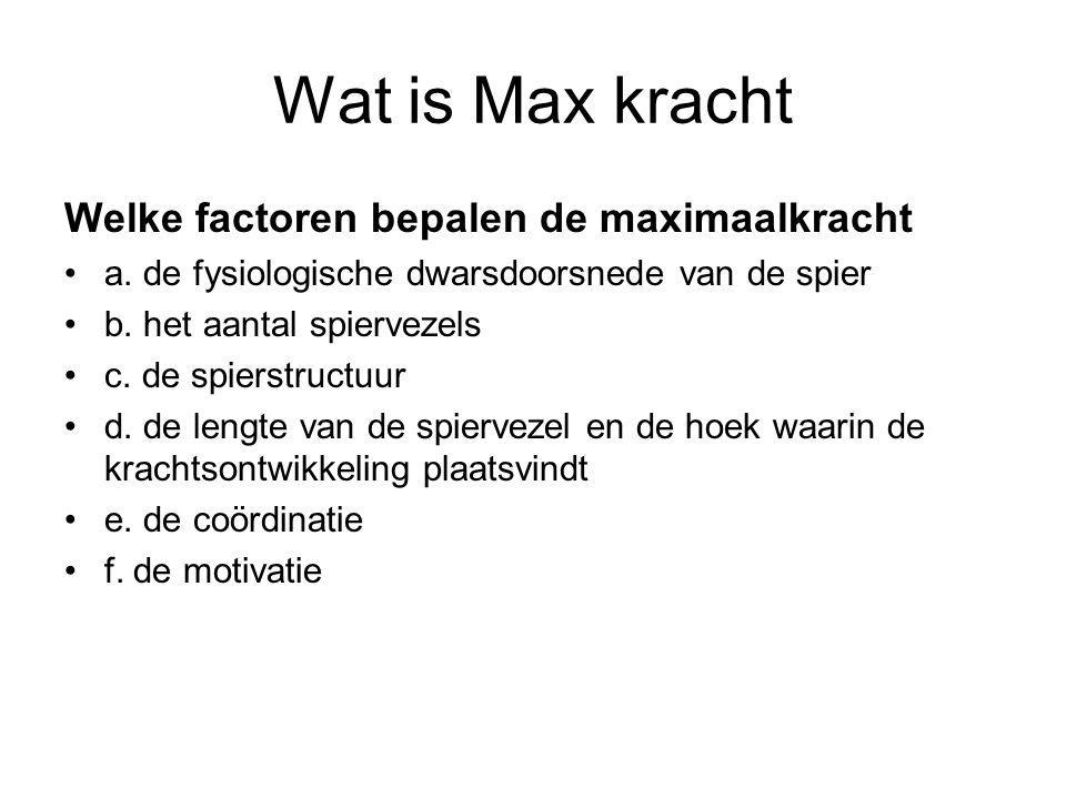 Wat is Max kracht Welke factoren bepalen de maximaalkracht a. de fysiologische dwarsdoorsnede van de spier b. het aantal spiervezels c. de spierstruct