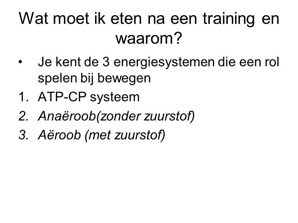 Wat moet ik eten na een training en waarom? Je kent de 3 energiesystemen die een rol spelen bij bewegen 1.ATP-CP systeem 2.Anaëroob(zonder zuurstof) 3