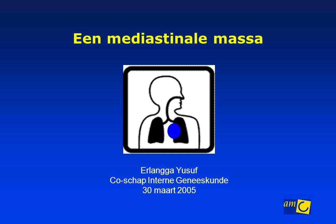 Een mediastinale massa Erlangga Yusuf Co-schap Interne Geneeskunde 30 maart 2005