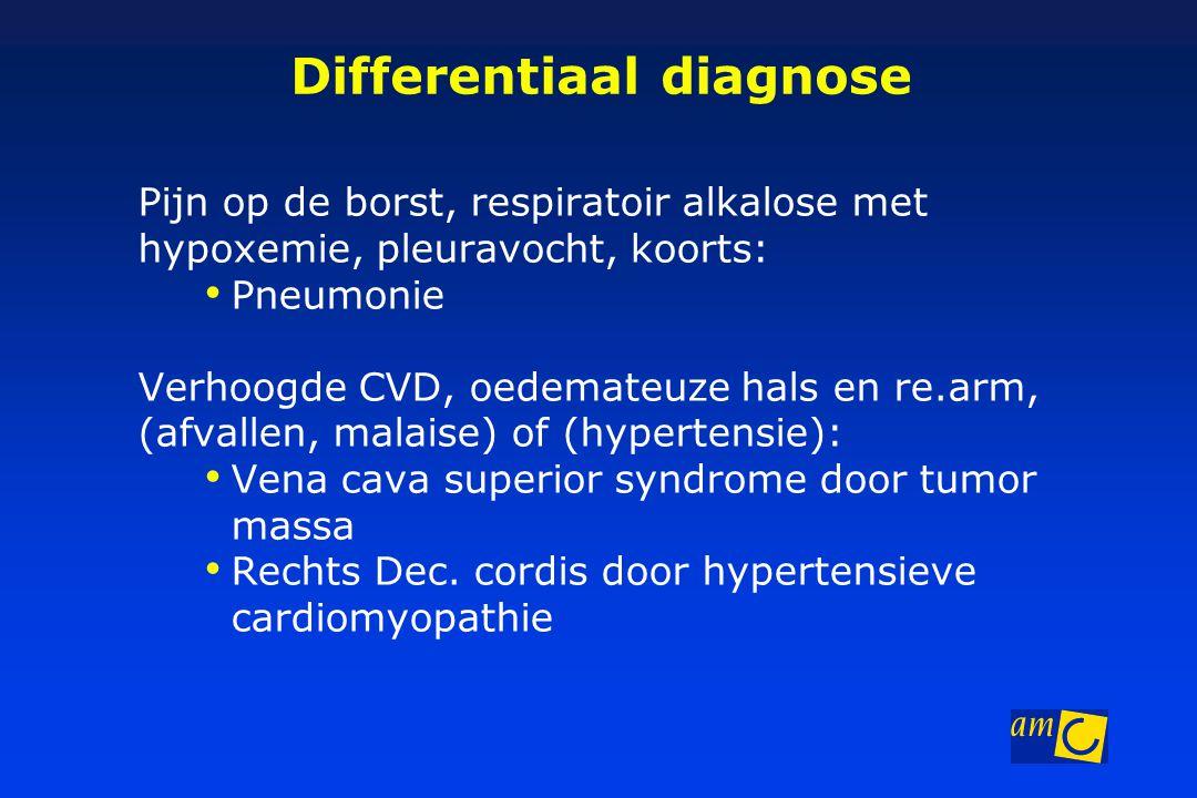 Differentiaal diagnose Pijn op de borst, respiratoir alkalose met hypoxemie, pleuravocht, koorts: Pneumonie Verhoogde CVD, oedemateuze hals en re.arm,